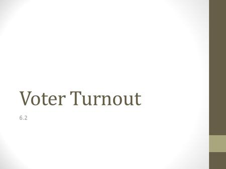 Voter Turnout 6.2. A.Presidential elections have largest voter turnouts 1. U.S. nears 50% in presidential elections and 30% in midterm congressional elections.