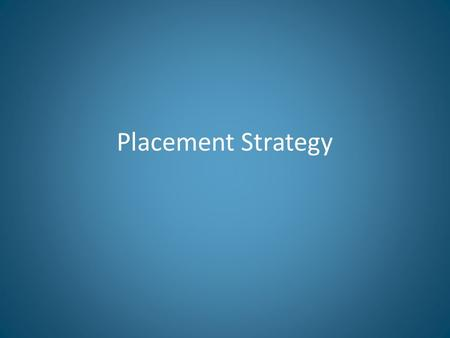 Placement Strategy. Importance of Placement Placement strategy is one of the most important parts of your business to understand because it can have a.