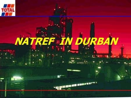 NATREF IN DURBAN. History –Economic boom in SA post World War 2 resulted in petroleum demand reaching about 210 000 bbls per day in the early 1960's.