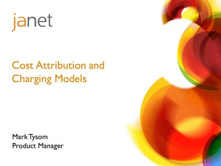 Cost Attribution and Charging Models Mark Tysom Product Manager.