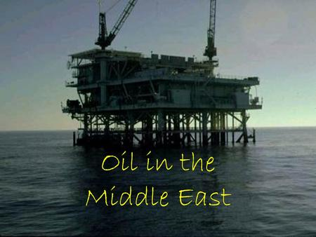 Oil in the Middle East.