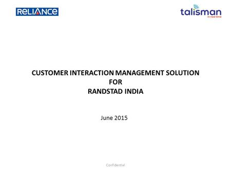 CUSTOMER INTERACTION MANAGEMENT SOLUTION FOR RANDSTAD INDIA June 2015 Confidential.