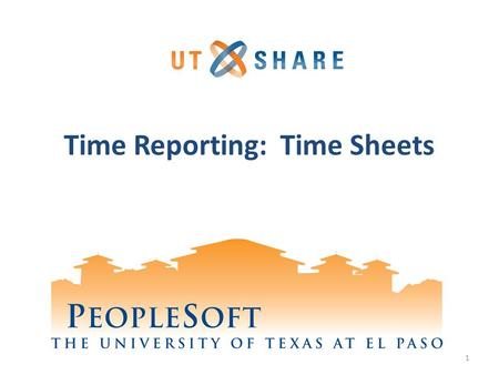 TIMEKEEPER Time Reporting: Time Sheets 1. Welcome to Training! Why PeopleSoft? – PeopleSoft will help UTEP to grow. What's Your Part? – We need your skills.