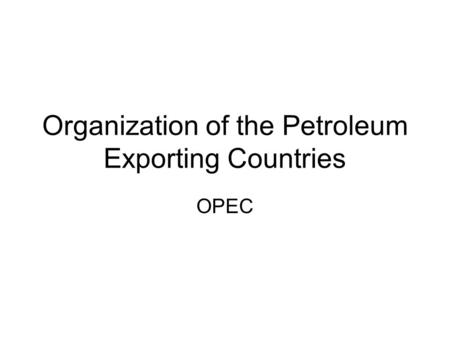 Organization of the Petroleum Exporting Countries