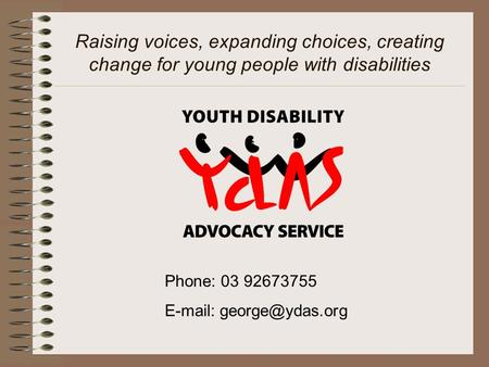 Raising voices, expanding choices, creating change for young people with disabilities Phone: 03 92673755