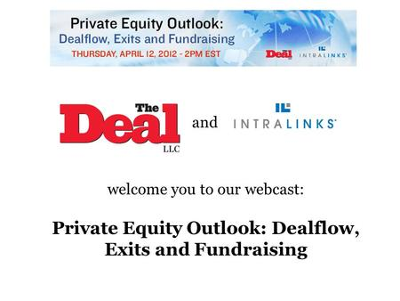 And welcome you to our webcast: Private Equity Outlook: Dealflow, Exits and Fundraising.