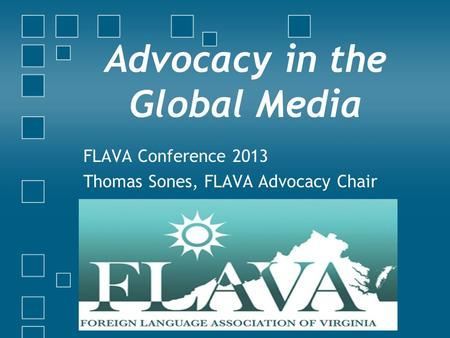 Advocacy in the Global Media FLAVA Conference 2013 Thomas Sones, FLAVA Advocacy Chair.