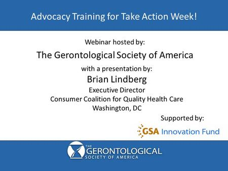 Advocacy Training for Take Action Week! Supported by: Webinar hosted by: with a presentation by: Brian Lindberg Executive Director Consumer Coalition for.