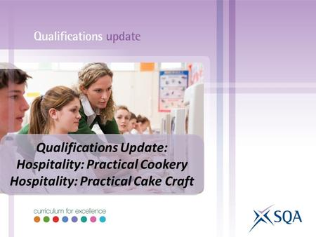 Qualifications Update: Hospitality: Practical Cookery Hospitality: Practical Cake Craft Qualifications Update: Hospitality: Practical Cookery Hospitality: