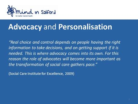 "Advocacy and Personalisation ""Real choice and control depends on people having the right information to take decisions, and on getting support if it is."