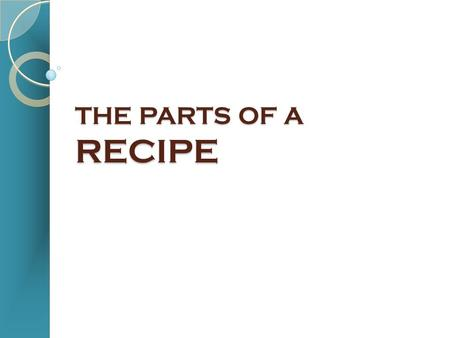 THE PARTS OF A RECIPE. Beginning cooks need to know the essential parts of a recipe.