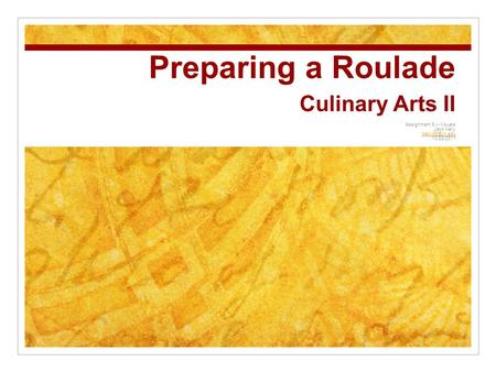 Preparing a Roulade Culinary Arts II Assignment 9 – Visuals Jack Kelly 10/28/2011.