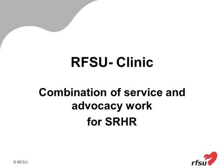 © RFSU RFSU- Clinic Combination of service and advocacy work for SRHR.