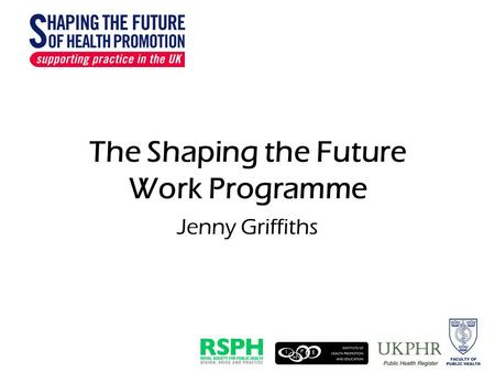 The Shaping the Future Work Programme Jenny Griffiths.