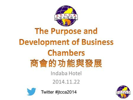 Indaba Hotel 2014.11.22 Twitter #jtcca2014. TAIWANESE CHAMBERS OF COMMERCE.