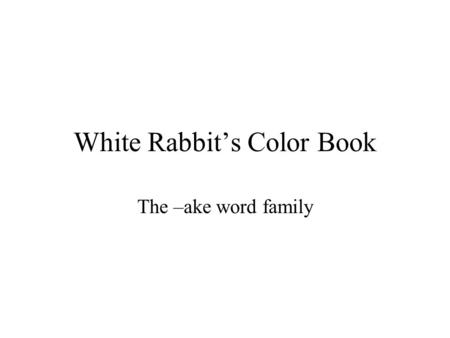 White Rabbit's Color Book The –ake word family. make How would you make a bed for these bunnies?