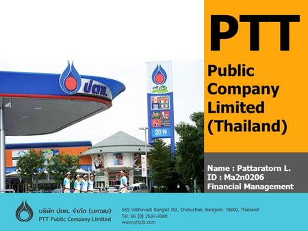 PTT Public Company Limited (Thailand) Name : Pattaratorn L. ID : Ma2n0206 Financial Management.