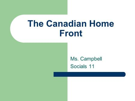 The Canadian Home Front Ms. Campbell Socials 11. Conscription When World War One broke out, Prime Minister Borden promised Canadians there would be no.