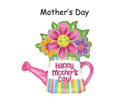 Mother's Day. Mothering Sunday is a time when children pay respect to their mothers. Children often give their mothers a gift and a card.