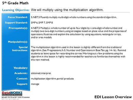 READY TO TEACH SM EDI ® Lessons ©2013 All rights reserved. EDI Lesson Overview 5 th Grade Math Learning Objective: We will multiply using the multiplication.