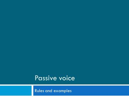Passive voice Rules and examples. Passive voice – trpno stanje Auxiliary verbs have/be (in the original tense) Subject and object switch places, putting.