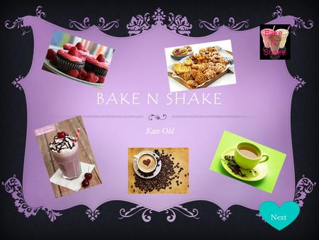 Bake N Shake BAKE N SHAKE Kate Old Next. Bake N Shake INTRODUCTION  I am going to be opening a bakery stall at St Anselms Catholic School, the stall.