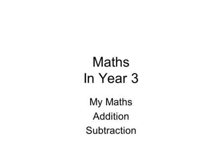 Maths In Year 3 My Maths Addition Subtraction. My Maths How to access My Maths Go to www.mymaths.co.ukwww.mymaths.co.uk Login using Username: wbyfleet.