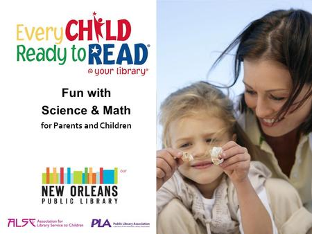 [Insert the name of your library and/or your library's logo here.] Fun with Science & Math for Parents and Children.