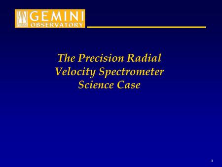 1 The Precision Radial Velocity Spectrometer Science Case.