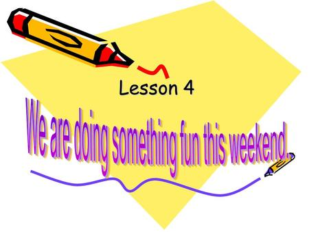 Lesson 4 What are they doing now? Name Activity Tom Nancy Melissa Wang Lin Listen and fill the form.