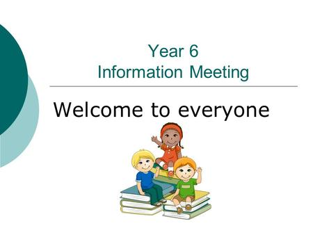 Year 6 Information Meeting Welcome to everyone The aims of this session…  To talk about how we can work together to achieve success for your child.