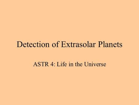 Detection of Extrasolar Planets ASTR 4: Life in the Universe.