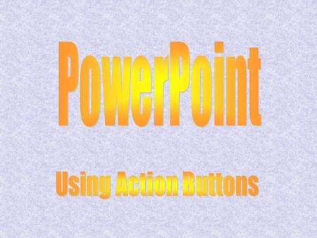 Click on Slide Show Scroll down to Action Buttons. Click on it.
