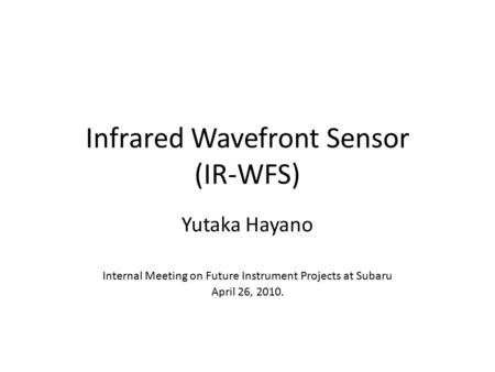 Infrared Wavefront Sensor (IR-WFS) Yutaka Hayano Internal Meeting on Future Instrument Projects at Subaru April 26, 2010.
