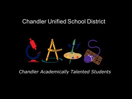 Chandler Unified School District Chandler Academically Talented Students.
