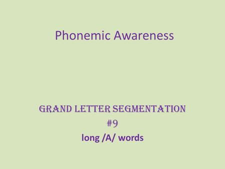 Phonemic Awareness Grand Letter Segmentation #9 long /A/ words.