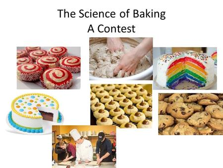 "The Science of Baking A Contest. Contest Rules In teams of 1, 2 or 3 people, you are to bake 1 item of your choice. The item must ""rise"". In other words,"