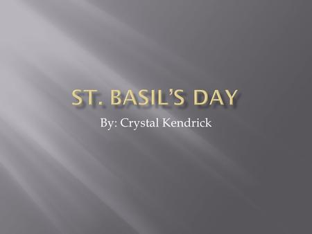 By: Crystal Kendrick.  Celebrated January second  Honorary day for St. Basil, one the forefathers of the Greek Orthodox Church, who died on this day.