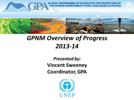 GPNM Overview of Progress 2013-14 Presented by: Vincent Sweeney Coordinator, GPA.