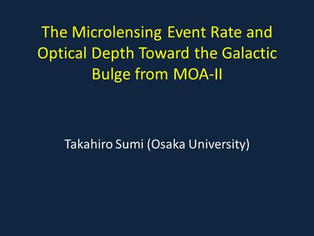 The Microlensing Event Rate and Optical Depth Toward the Galactic Bulge from MOA-II Takahiro Sumi (Osaka University)