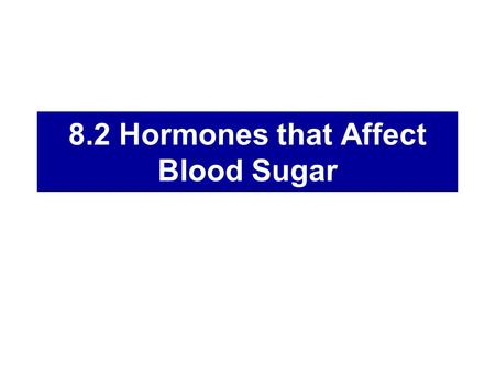 8.2 Hormones that Affect Blood Sugar. Review What is the Endocrine System? What are the two types of hormones? How do they differ in terms of hormone-