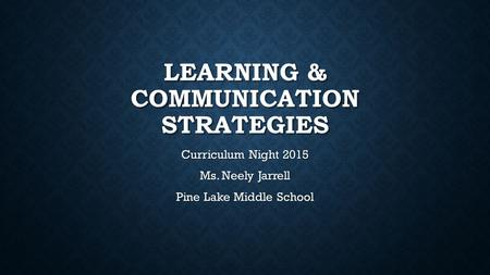 LEARNING & COMMUNICATION STRATEGIES Curriculum Night 2015 Ms. Neely Jarrell Pine Lake Middle School.