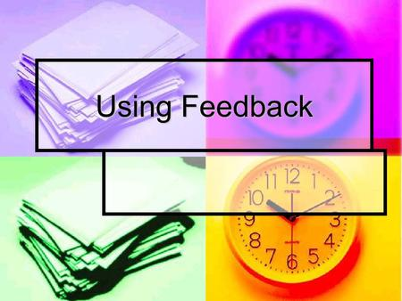 Using Feedback. Objectives Assess the effectiveness of a range of factors affecting achievement Assess the effectiveness of a range of factors affecting.