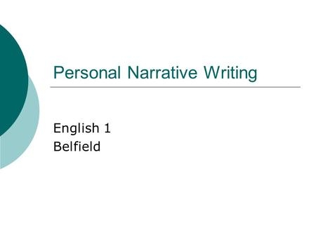 Personal Narrative Writing English 1 Belfield. What is a Personal Narrative?  Definition: A story, written in first person point of view that relates.