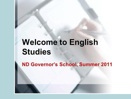 Welcome to English Studies ND Governor's School, Summer 2011.