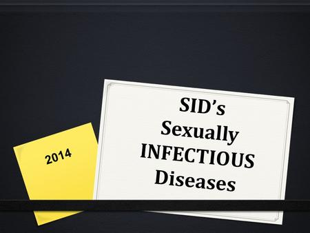 SID's Sexually INFECTIOUS Diseases 2014. Statistics o Formerly known as STD's: Sexually Transmitted Diseases. o The estimated number of people in the.