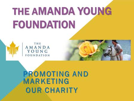 THE A MANDA YOUNG FOUNDATION PROMOTING AND MARKETING OUR CHARITY OUR CHARITY.