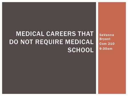 SaVanna Bryant Com 210 9:30am MEDICAL CAREERS THAT DO NOT REQUIRE MEDICAL SCHOOL.