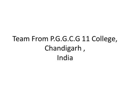 Team From P.G.G.C.G 11 College, Chandigarh, India.