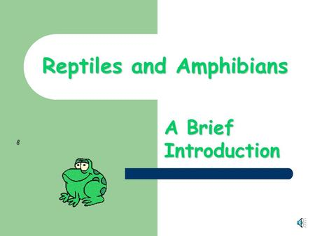 Reptiles and Amphibians A Brief Introduction. REPTILES (Examples: Snake, Turtle, Lizard, Crocodilian) Cold Blooded (same temperature as surroundings)